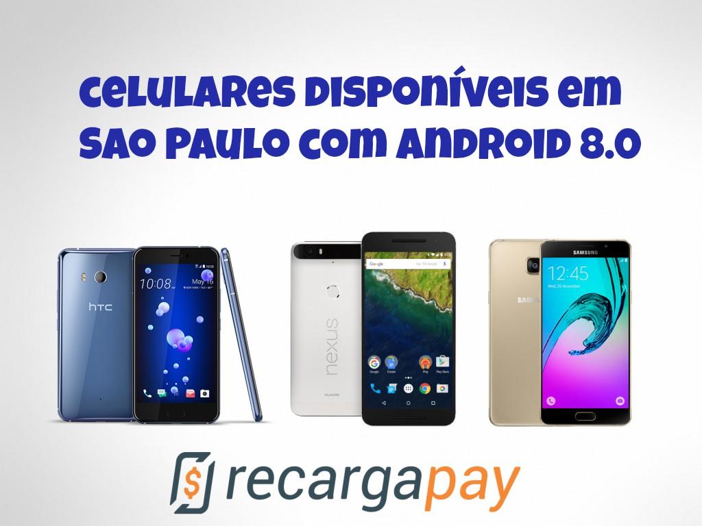Os melhores celulares com Android 8.0 disponíveis em São Paulo