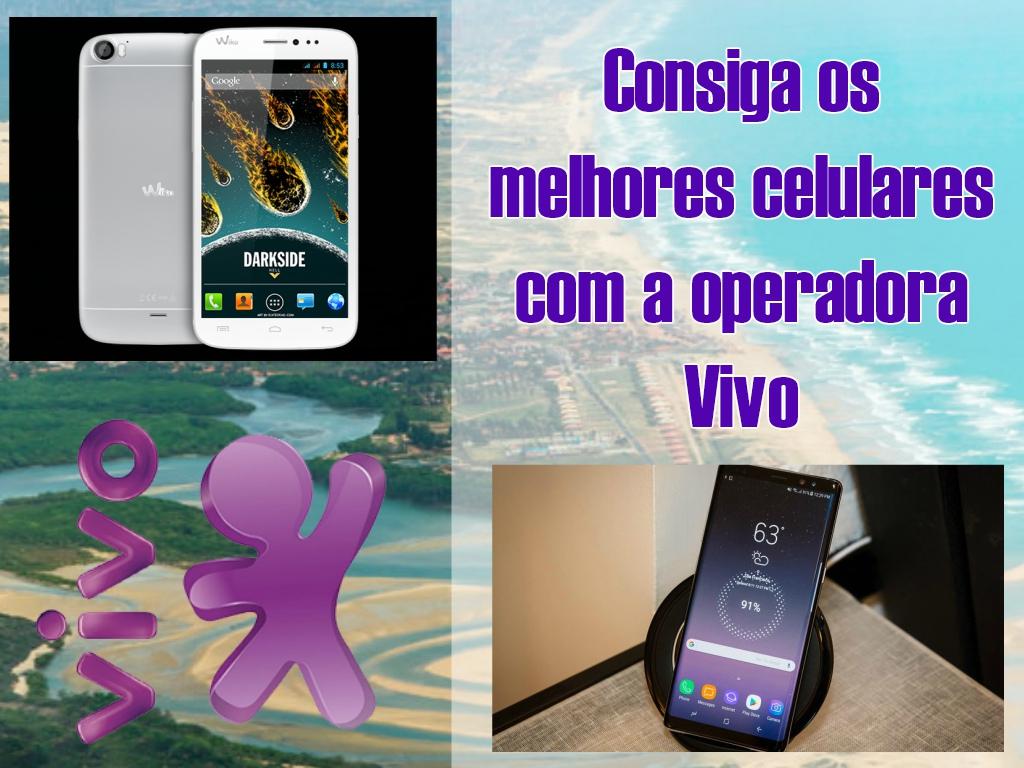 Consiga os melhores celulares com a operadora Vivo