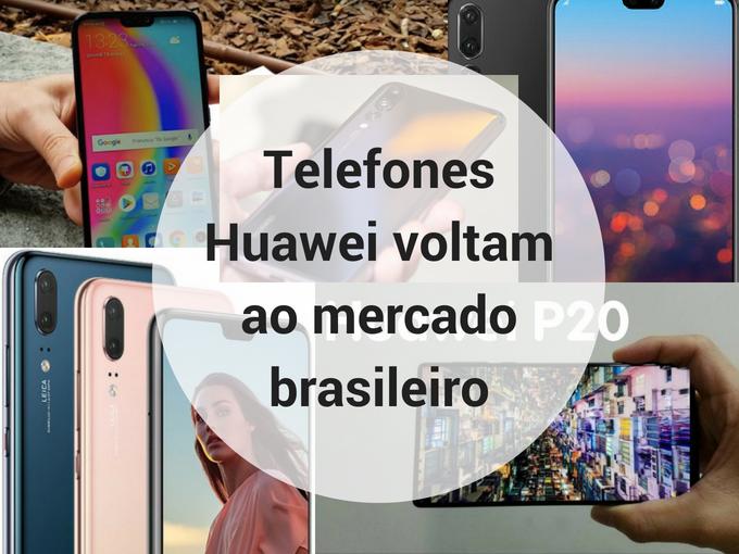 Telefones Huawei voltam ao mercado brasileiro