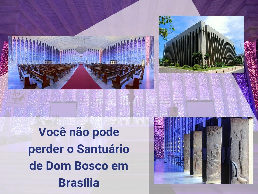 Você não pode perder o Santuário de Dom Bosco em Brasília