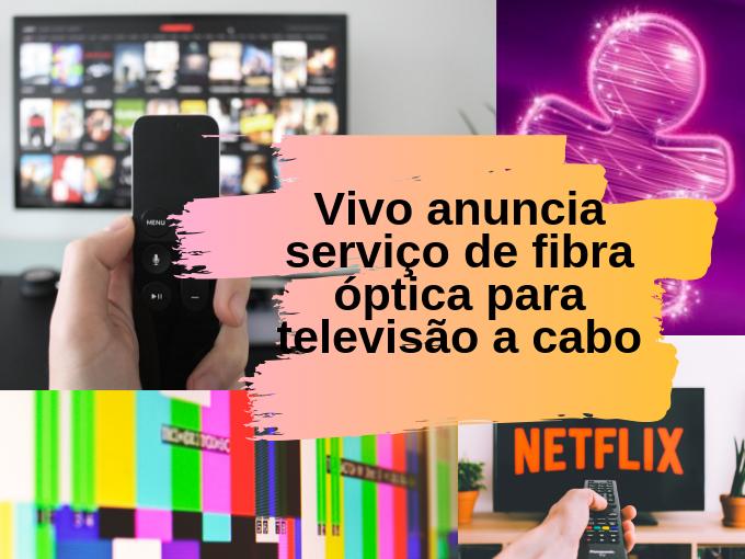 Vivo anuncia serviço de fibra óptica para televisão a cabo