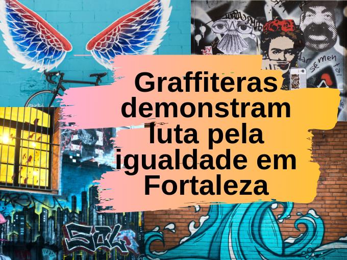 Graffiteras demonstram luta pela igualdade em Fortaleza